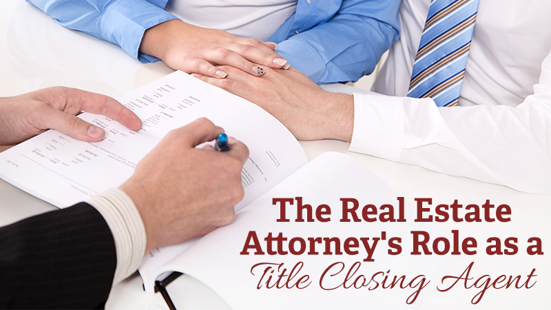 The Real Estate Attorney's Role as a Title Closing Agent